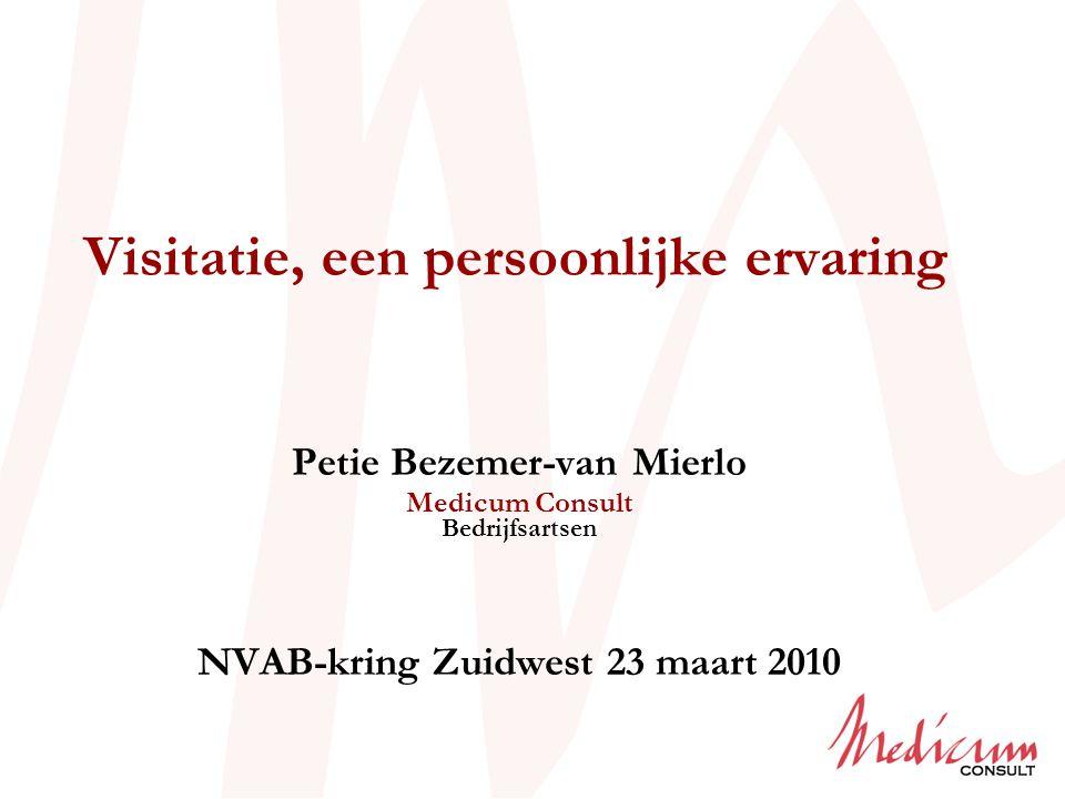 Visitatie, een persoonlijke ervaring Petie Bezemer-van Mierlo Medicum Consult Bedrijfsartsen NVAB-kring Zuidwest 23 maart 2010