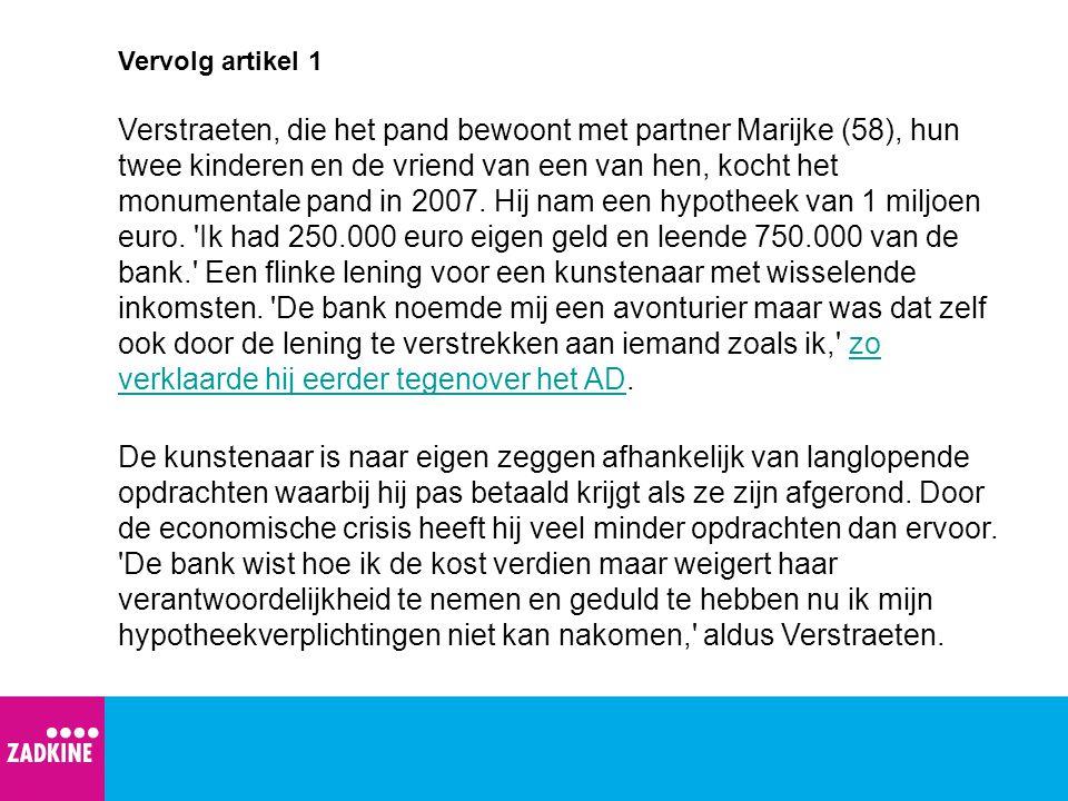 Vervolg artikel 1 Verstraeten, die het pand bewoont met partner Marijke (58), hun twee kinderen en de vriend van een van hen, kocht het monumentale pand in 2007.