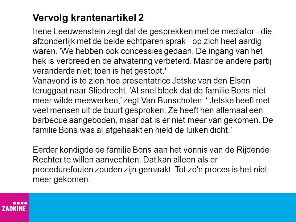Vervolg krantenartikel 2 Irene Leeuwenstein zegt dat de gesprekken met de mediator - die afzonderlijk met de beide echtparen sprak - op zich heel aard
