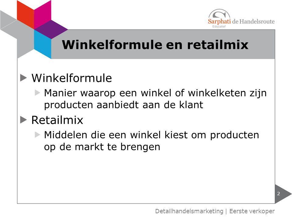 Winkelformule Manier waarop een winkel of winkelketen zijn producten aanbiedt aan de klant Retailmix Middelen die een winkel kiest om producten op de