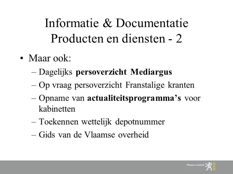 Informatie & Documentatie Producten en diensten - 2 Maar ook: –Dagelijks persoverzicht Mediargus –Op vraag persoverzicht Franstalige kranten –Opname v