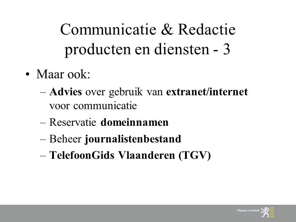 Communicatie & Redactie producten en diensten - 3 Maar ook: –Advies over gebruik van extranet/internet voor communicatie –Reservatie domeinnamen –Beheer journalistenbestand –TelefoonGids Vlaanderen (TGV)