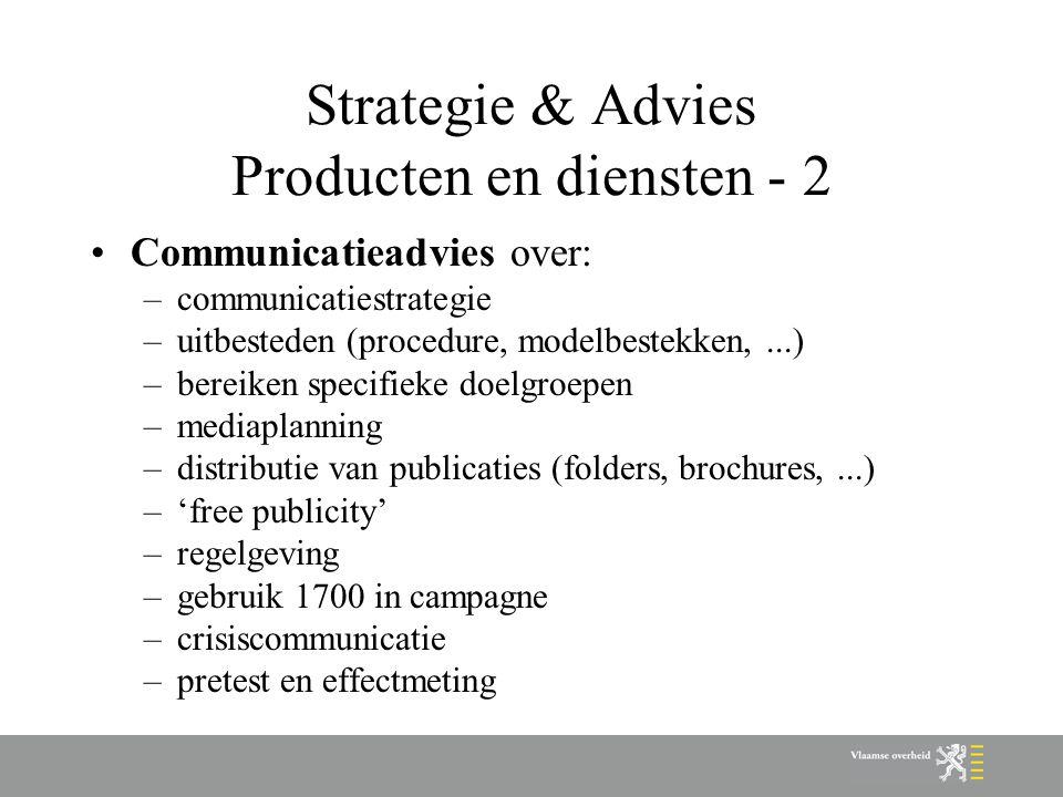 Strategie & Advies Producten en diensten - 2 Communicatieadvies over: –communicatiestrategie –uitbesteden (procedure, modelbestekken,...) –bereiken specifieke doelgroepen –mediaplanning –distributie van publicaties (folders, brochures,...) –'free publicity' –regelgeving –gebruik 1700 in campagne –crisiscommunicatie –pretest en effectmeting