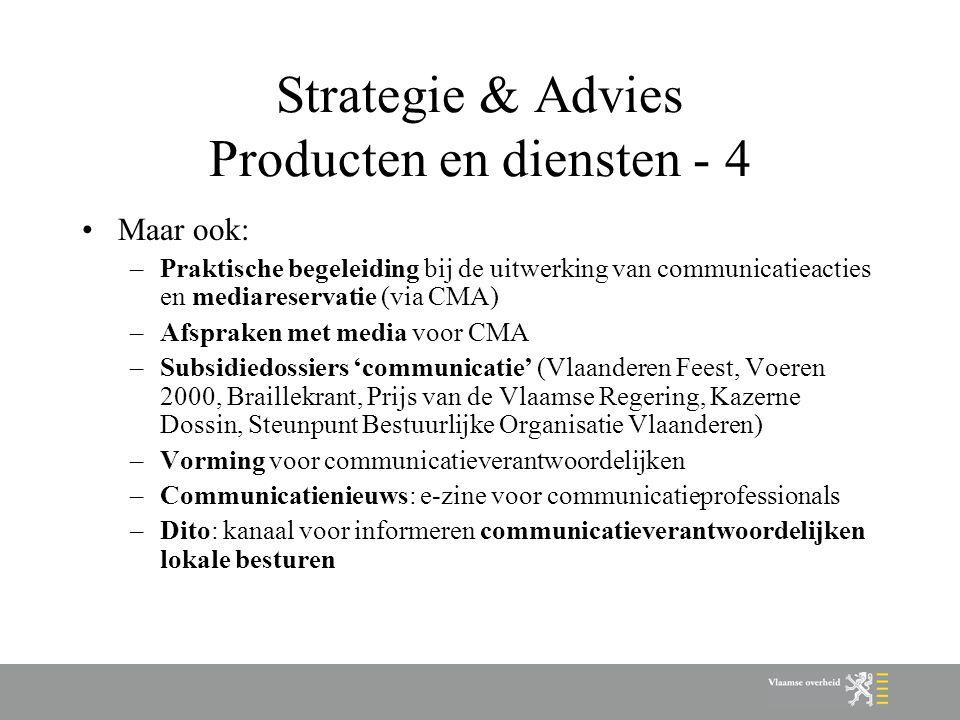 Strategie & Advies Producten en diensten - 4 Maar ook: –Praktische begeleiding bij de uitwerking van communicatieacties en mediareservatie (via CMA) –