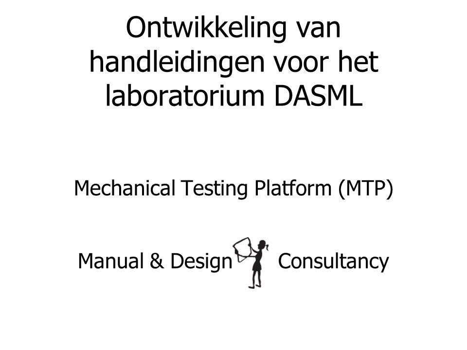 Mechanical Testing Platform (MTP) Manual & Design Consultancy Ontwikkeling van handleidingen voor het laboratorium DASML