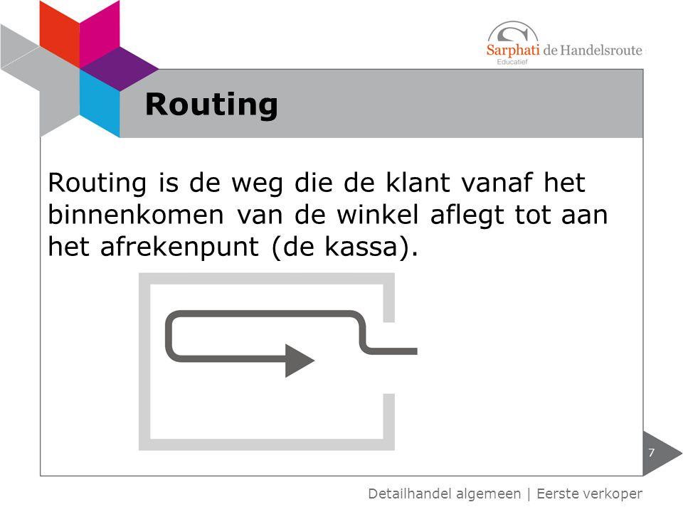 7 Detailhandel algemeen | Eerste verkoper Routing Routing is de weg die de klant vanaf het binnenkomen van de winkel aflegt tot aan het afrekenpunt (d