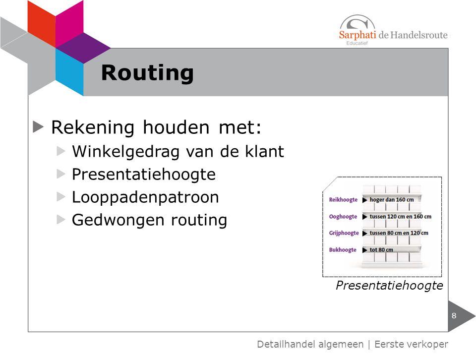 Rekening houden met: Winkelgedrag van de klant Presentatiehoogte Looppadenpatroon Gedwongen routing Presentatiehoogte 8 Detailhandel algemeen | Eerste