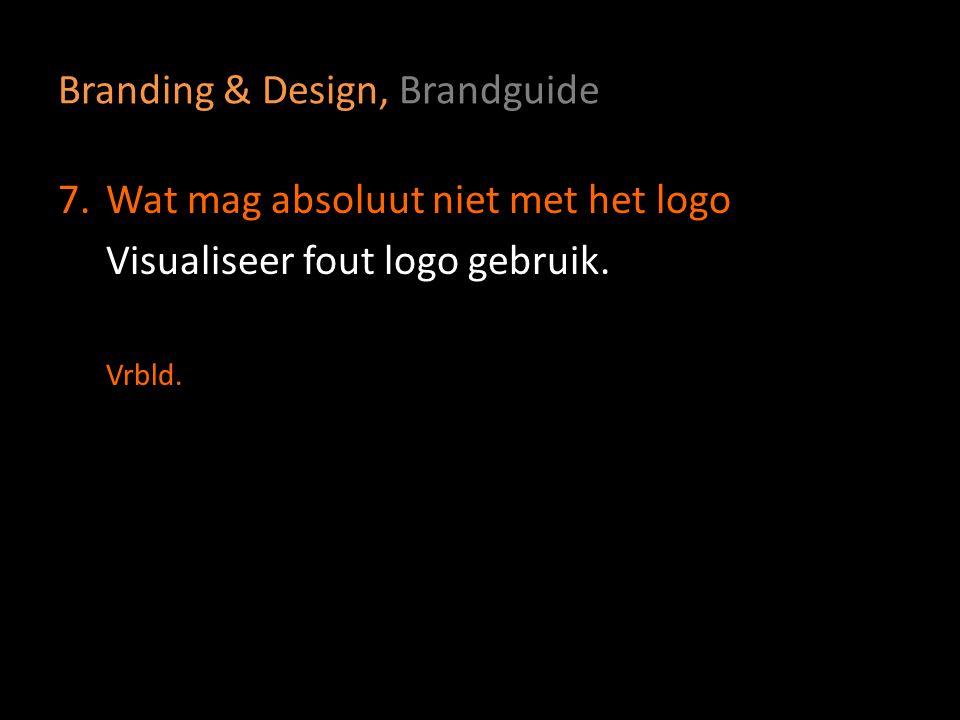 Branding & Design, Brandguide 7.Wat mag absoluut niet met het logo Visualiseer fout logo gebruik. Vrbld.