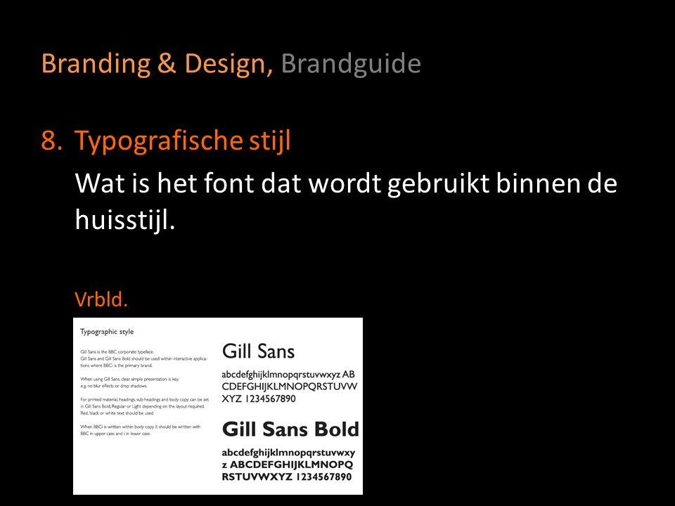 Branding & Design, Brandguide 8.Typografische stijl Wat is het font dat wordt gebruikt binnen de huisstijl. Vrbld.