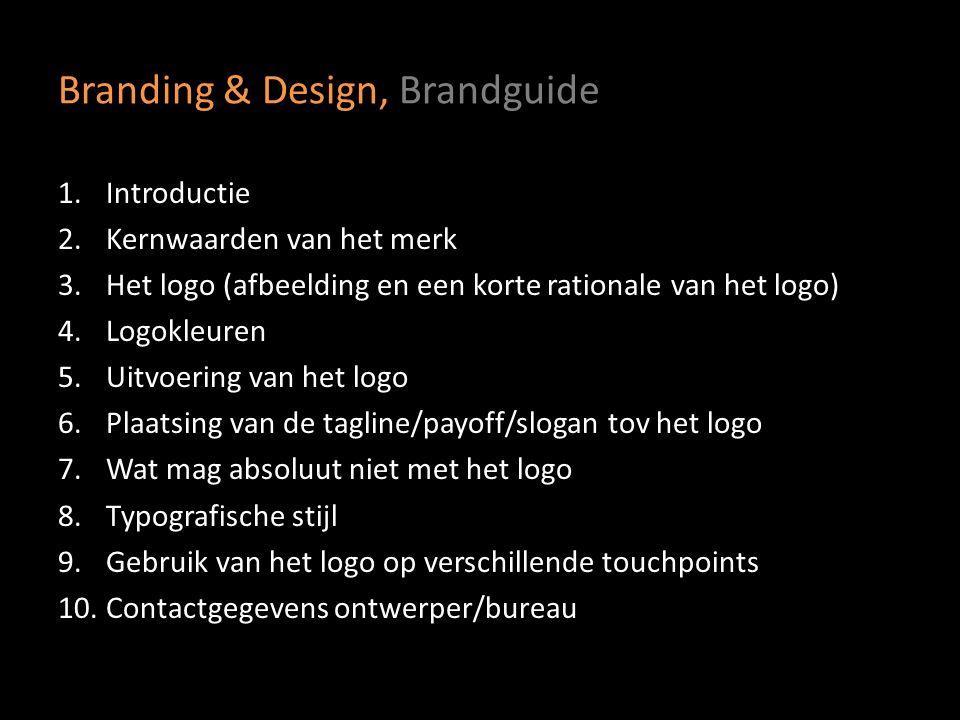 Branding & Design, Brandguide 1.Introductie 2.Kernwaarden van het merk 3.Het logo (afbeelding en een korte rationale van het logo) 4.Logokleuren 5.Uit