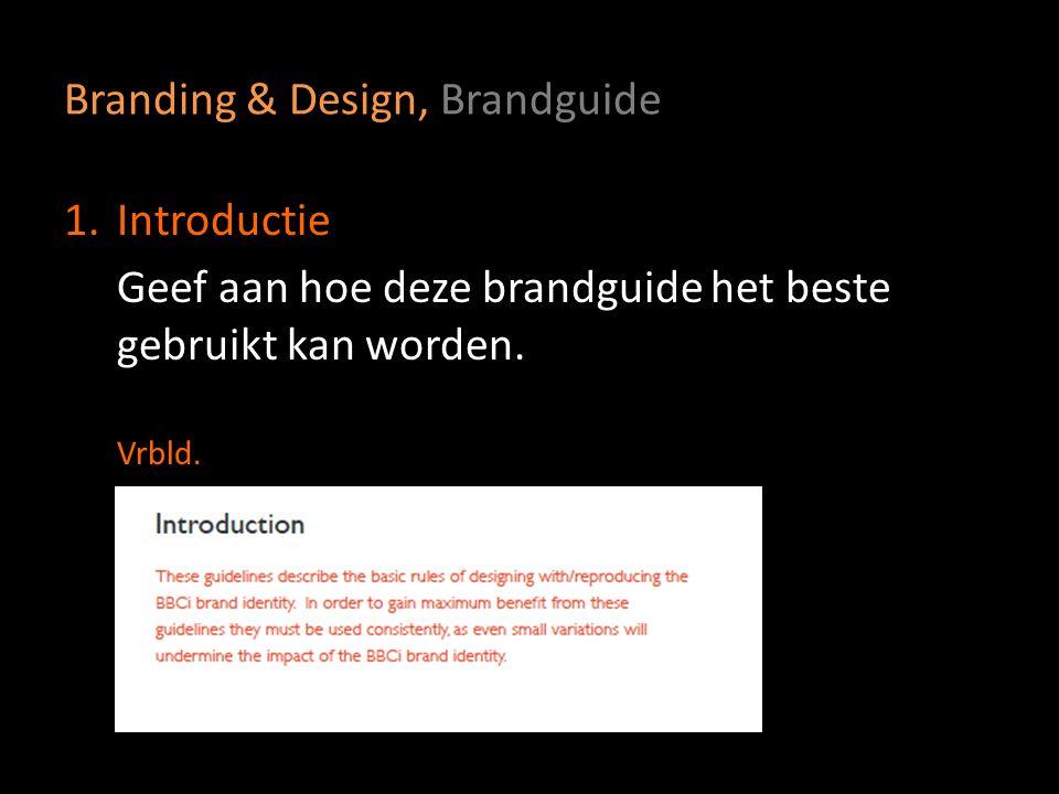 Branding & Design, Brandguide 1.Introductie Geef aan hoe deze brandguide het beste gebruikt kan worden. Vrbld.