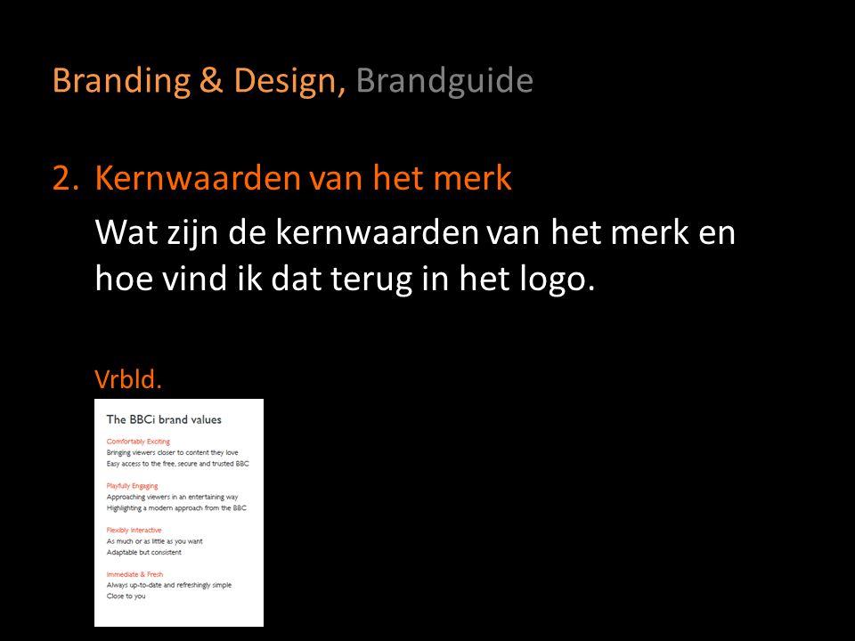 Branding & Design, Brandguide 2.Kernwaarden van het merk Wat zijn de kernwaarden van het merk en hoe vind ik dat terug in het logo. Vrbld.