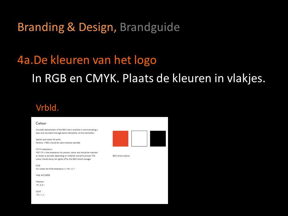 Branding & Design, Brandguide 4a.De kleuren van het logo In RGB en CMYK. Plaats de kleuren in vlakjes. Vrbld.
