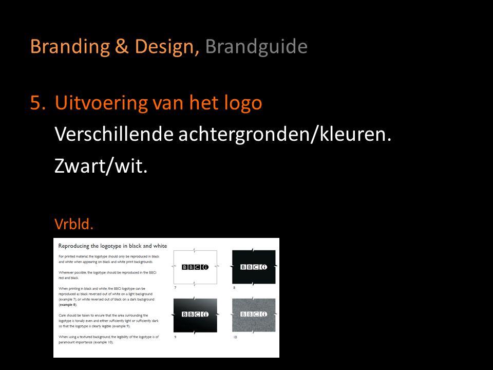 Branding & Design, Brandguide 5.Uitvoering van het logo Verschillende achtergronden/kleuren. Zwart/wit. Vrbld.