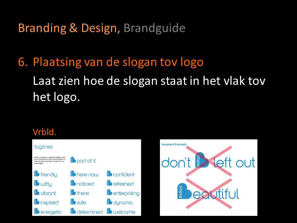 Branding & Design, Brandguide 6.Plaatsing van de slogan tov logo Laat zien hoe de slogan staat in het vlak tov het logo. Vrbld.