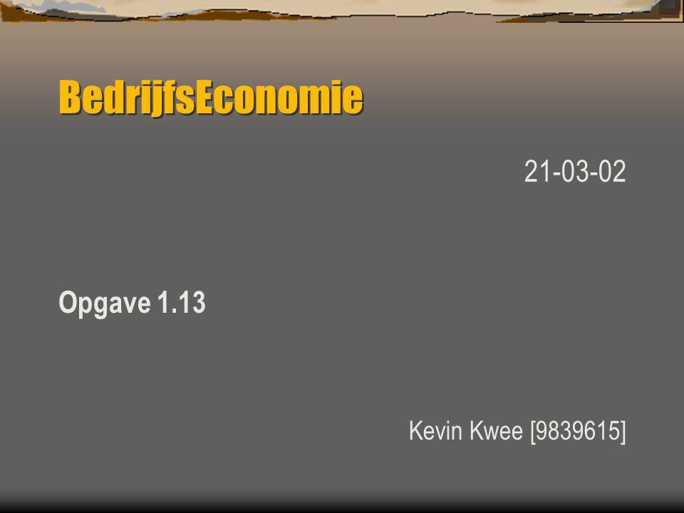BedrijfsEconomie 21-03-02 Opgave 1.13 Kevin Kwee [9839615]