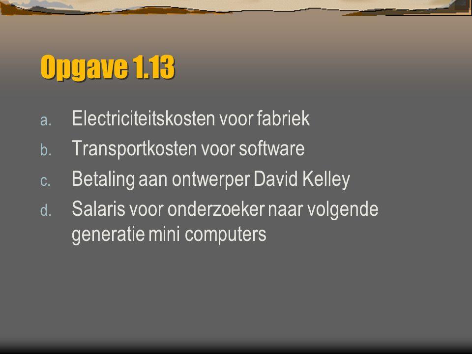 Opgave 1.13 a.Electriciteitskosten voor fabriek b.