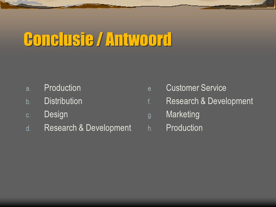 Conclusie / Antwoord a. Production b. Distribution c.