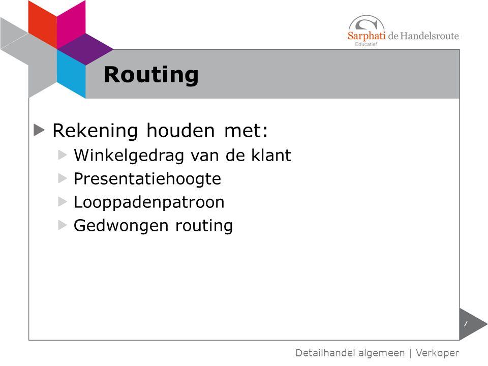 Rekening houden met: Winkelgedrag van de klant Presentatiehoogte Looppadenpatroon Gedwongen routing 7 Detailhandel algemeen | Verkoper Routing