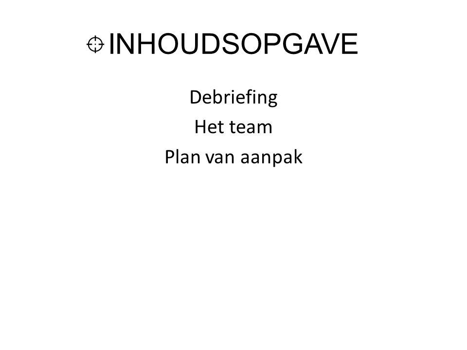 INHOUDSOPGAVE Debriefing Het team Plan van aanpak