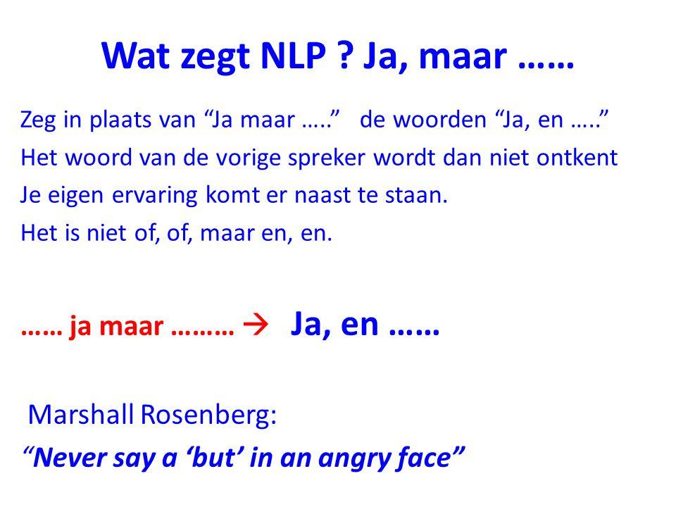 """Wat zegt NLP ? Ja, maar …… Zeg in plaats van """"Ja maar ….."""" de woorden """"Ja, en ….."""" Het woord van de vorige spreker wordt dan niet ontkent Je eigen erv"""