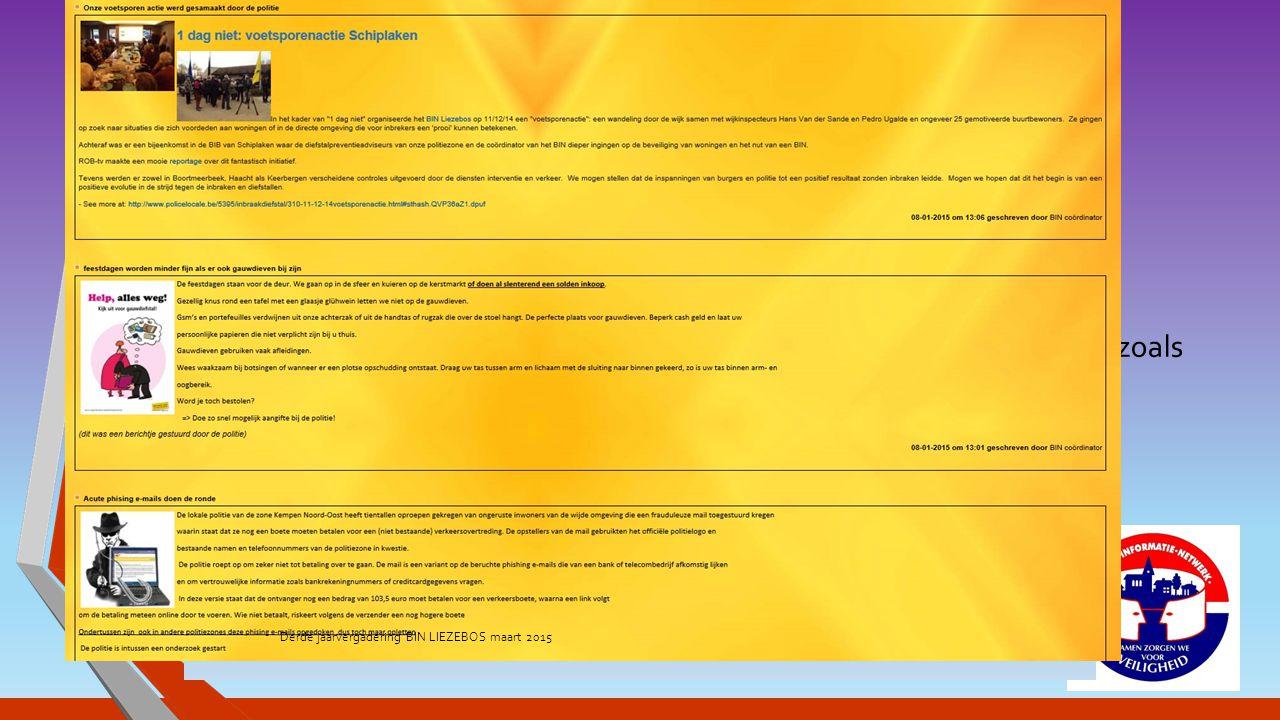DOELSTELLINGEN BIN Voorkomen criminaliteit door benadrukken van preventie Uitwisseling van preventietips in het kader van een integrale benadering van veiligheid(inbraakpreventie, brandpreventie, CO-intoxicatie, computercriminaliteit, …) Ter kennis brengen van bepaalde modus operandi en tips om hieraan iets te kunnen doen Verhogen van de aangifte- en meldingsbereidheid(gepleegde feiten, verdachte gedragingen, verdachte voertuigen en/of personen) Toepassen van de elementaire preventiemaatregelen Derde jaarvergadering BIN LIEZEBOS maart 2015