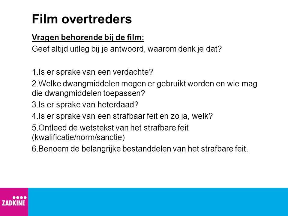 Film overtreders Vragen behorende bij de film: Geef altijd uitleg bij je antwoord, waarom denk je dat? 1.Is er sprake van een verdachte? 2.Welke dwang