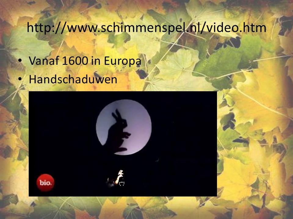 http://www.schimmenspel.nl/video.htm Vanaf 1600 in Europa Handschaduwen