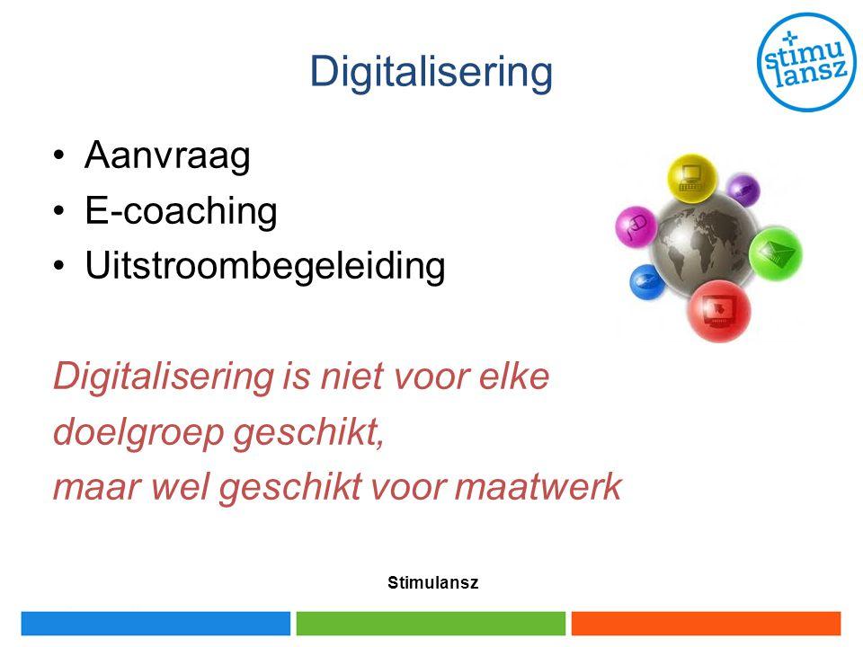 Digitalisering Aanvraag E-coaching Uitstroombegeleiding Digitalisering is niet voor elke doelgroep geschikt, maar wel geschikt voor maatwerk Stimulans