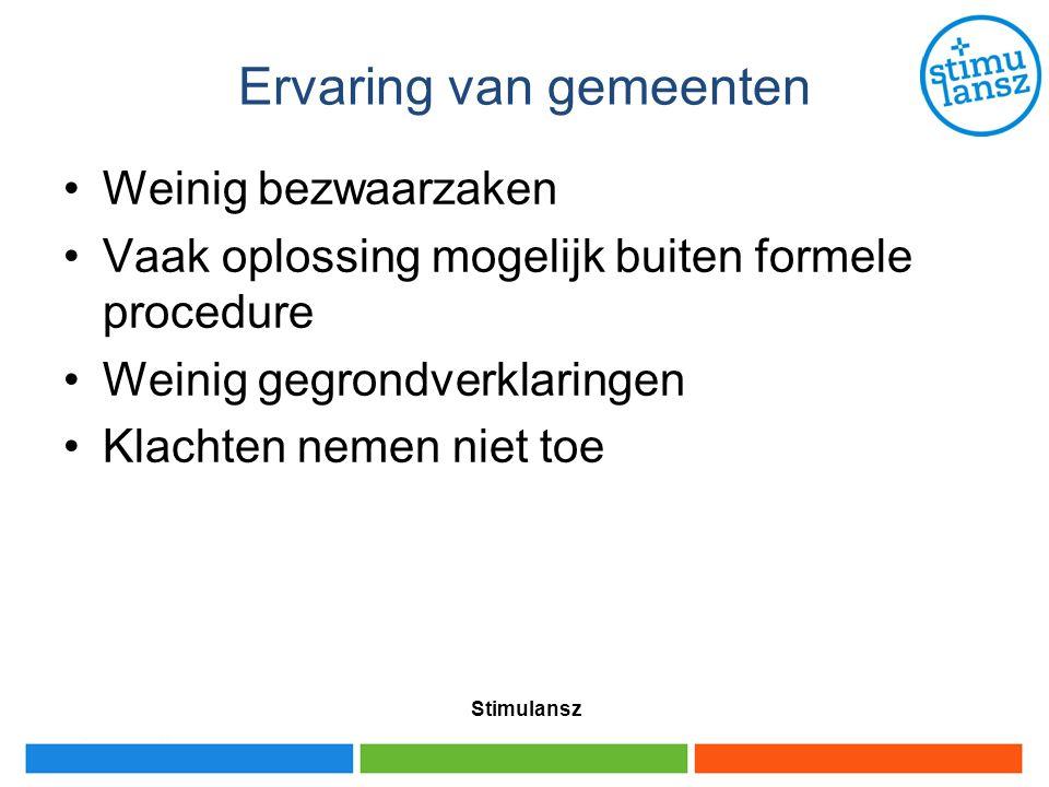 Ervaring van gemeenten Weinig bezwaarzaken Vaak oplossing mogelijk buiten formele procedure Weinig gegrondverklaringen Klachten nemen niet toe Stimula