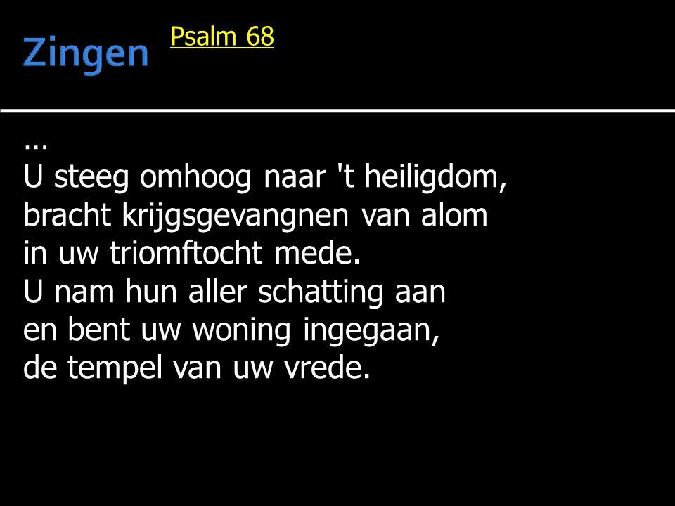 … U steeg omhoog naar 't heiligdom, bracht krijgsgevangnen van alom in uw triomftocht mede. U nam hun aller schatting aan en bent uw woning ingegaan,