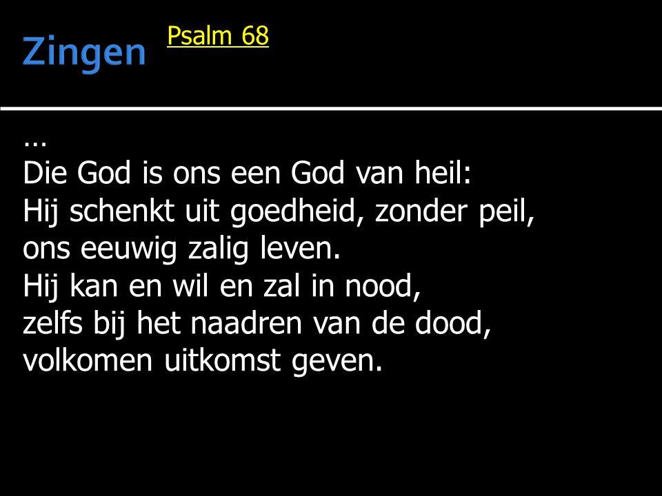 … Die God is ons een God van heil: Hij schenkt uit goedheid, zonder peil, ons eeuwig zalig leven. Hij kan en wil en zal in nood, zelfs bij het naadren
