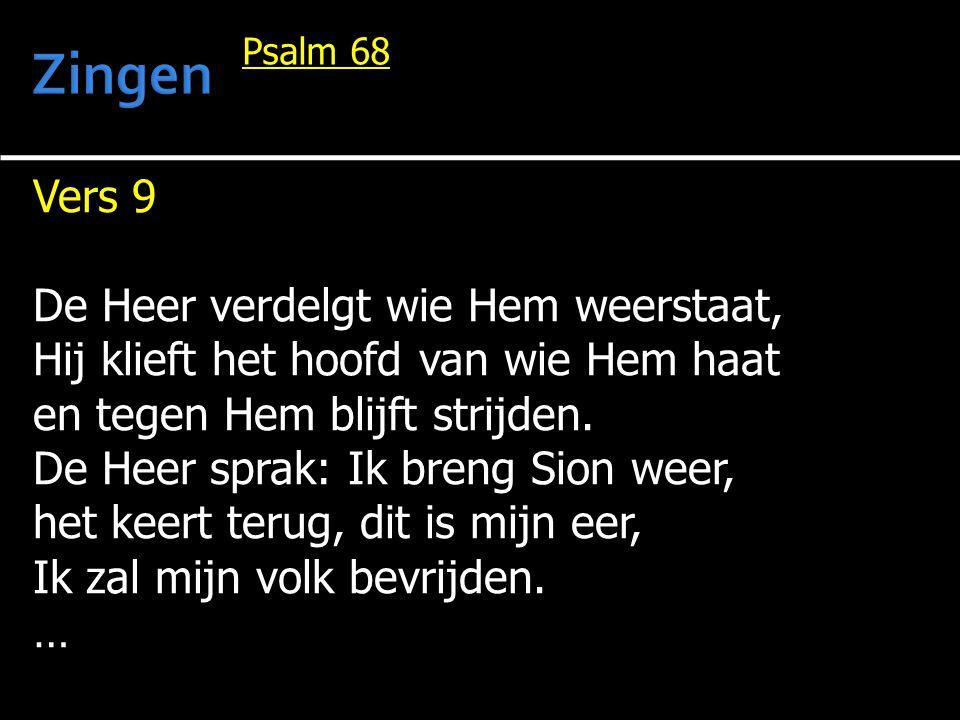 Vers 9 De Heer verdelgt wie Hem weerstaat, Hij klieft het hoofd van wie Hem haat en tegen Hem blijft strijden. De Heer sprak: Ik breng Sion weer, het