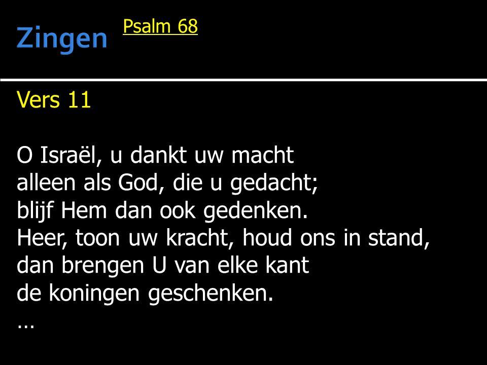 Vers 11 O Israël, u dankt uw macht alleen als God, die u gedacht; blijf Hem dan ook gedenken. Heer, toon uw kracht, houd ons in stand, dan brengen U v