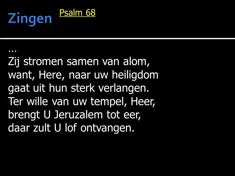 … Zij stromen samen van alom, want, Here, naar uw heiligdom gaat uit hun sterk verlangen. Ter wille van uw tempel, Heer, brengt U Jeruzalem tot eer, d