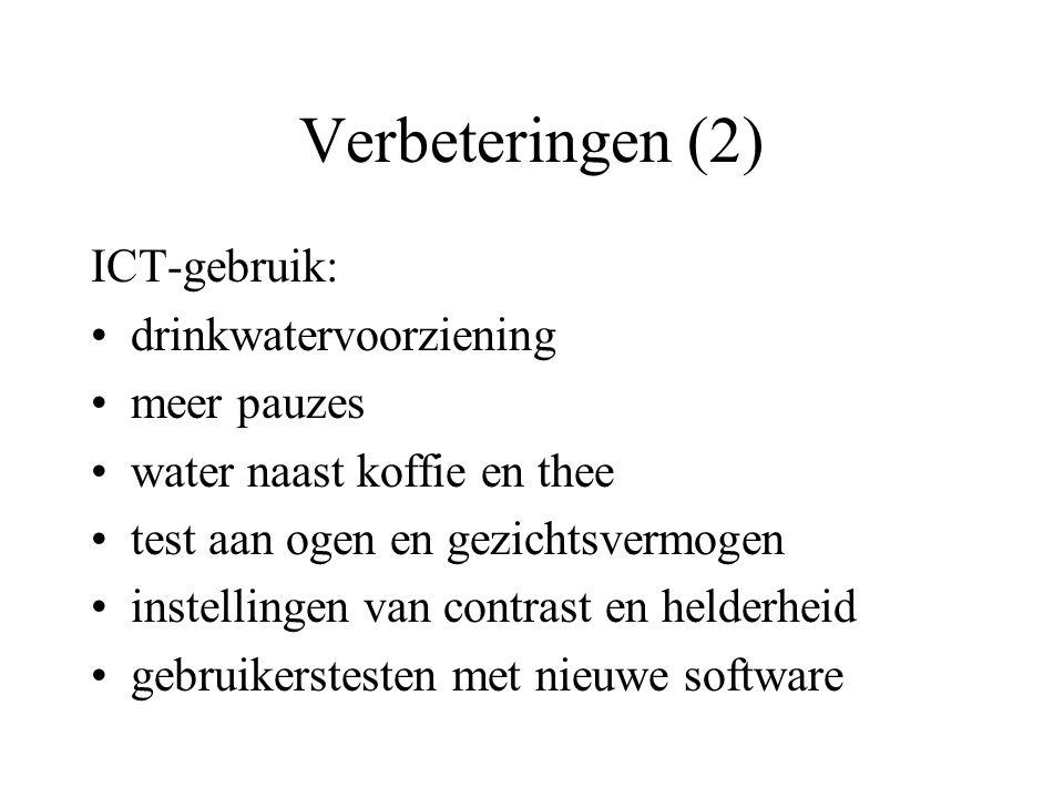 Verbeteringen (2) ICT-gebruik: drinkwatervoorziening meer pauzes water naast koffie en thee test aan ogen en gezichtsvermogen instellingen van contras