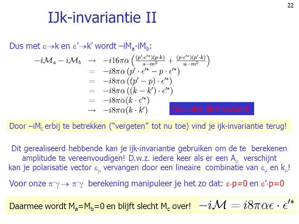"""22 IJk-invariantie II Dus met  k en  '  k' wordt –iM a -iM b : Dus niet ijk-invariant! Door –iM c erbij te betrekken (""""vergeten"""" tot nu toe) vind"""