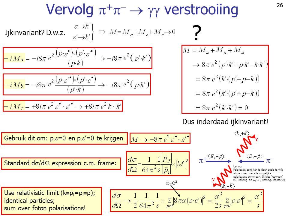 26 Vervolg  +     verstrooiing Ijkinvariant? D.w.z. ? Dus inderdaad ijkinvariant! Gebruik dit om: p  =0 en p  '=0 te krijgen Standard d  /d