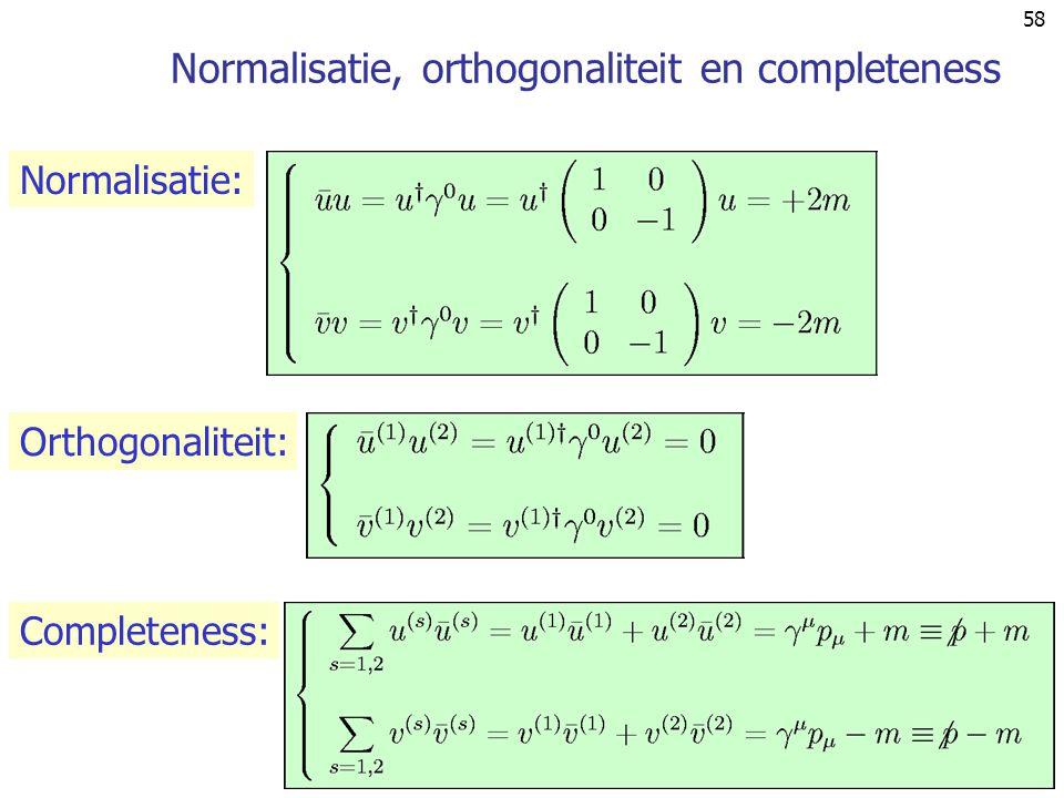 58 Normalisatie, orthogonaliteit en completeness Normalisatie: Orthogonaliteit: Completeness: