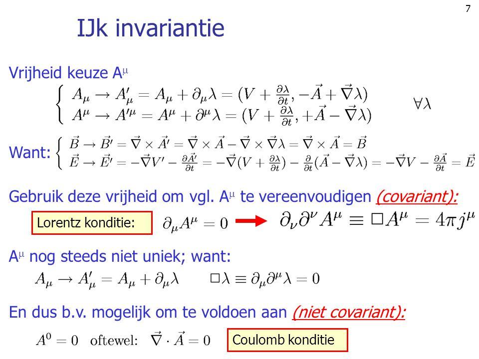 7 IJk invariantie Vrijheid keuze A  Want: A  nog steeds niet uniek; want: Gebruik deze vrijheid om vgl. A  te vereenvoudigen (covariant): Lorentz k