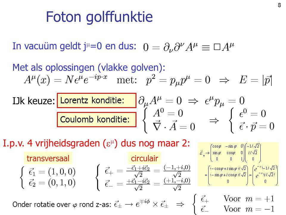 8 Foton golffunktie In vacuüm geldt j  =0 en dus: Met als oplossingen (vlakke golven): I.p.v. 4 vrijheidsgraden (   ) dus nog maar 2: transversaalc