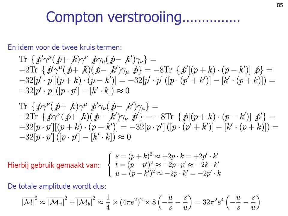 85 Compton verstrooiing…………… De totale amplitude wordt dus: Hierbij gebruik gemaakt van: En idem voor de twee kruis termen: