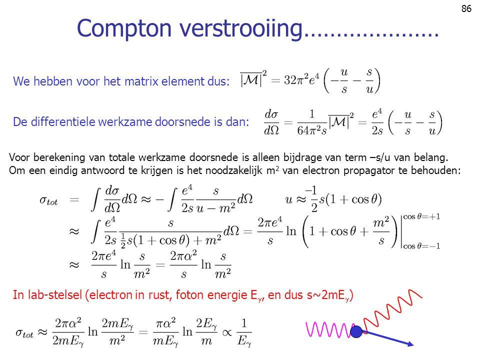 86 Compton verstrooiing………………… We hebben voor het matrix element dus: De differentiele werkzame doorsnede is dan: In lab-stelsel (electron in rust, fo