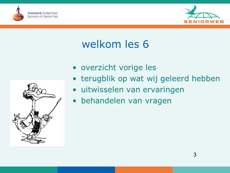Rabobank Zoetermeer Sponsor v/h SeniorWeb 3 welkom les 6 overzicht vorige les terugblik op wat wij geleerd hebben uitwisselen van ervaringen behandelen van vragen