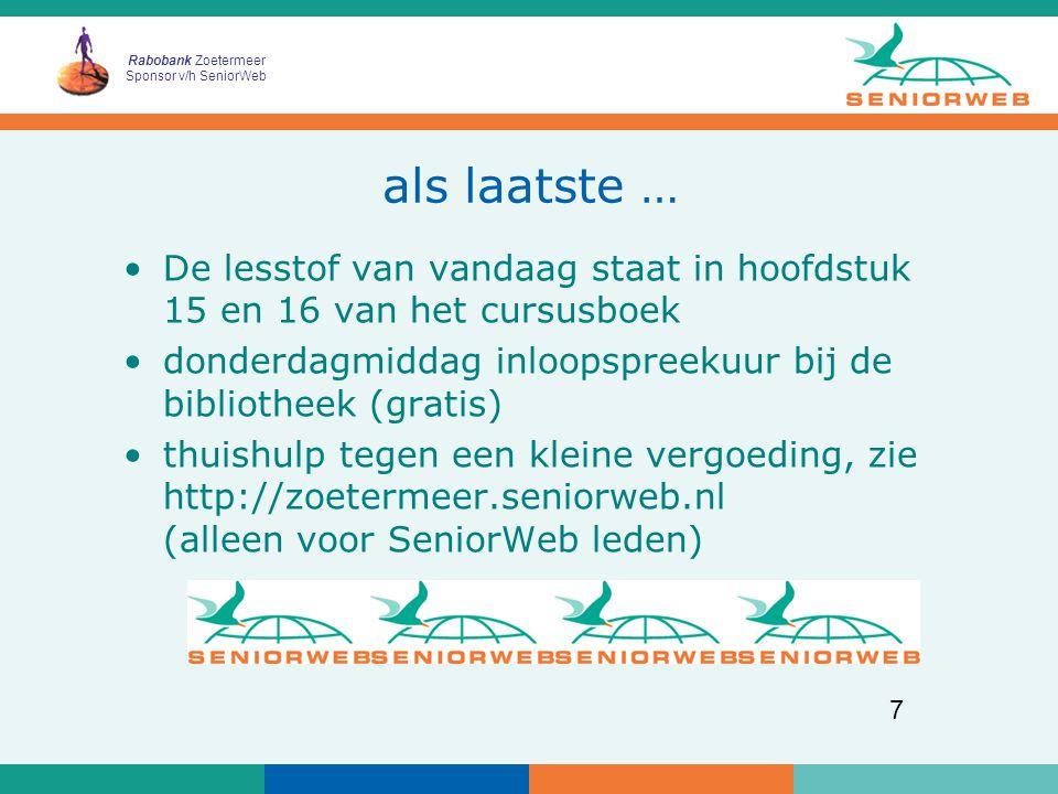 Rabobank Zoetermeer Sponsor v/h SeniorWeb 7 als laatste … De lesstof van vandaag staat in hoofdstuk 15 en 16 van het cursusboek donderdagmiddag inloopspreekuur bij de bibliotheek (gratis) thuishulp tegen een kleine vergoeding, zie http://zoetermeer.seniorweb.nl (alleen voor SeniorWeb leden)
