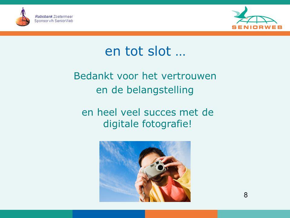 Rabobank Zoetermeer Sponsor v/h SeniorWeb 8 en tot slot … Bedankt voor het vertrouwen en de belangstelling en heel veel succes met de digitale fotografie!