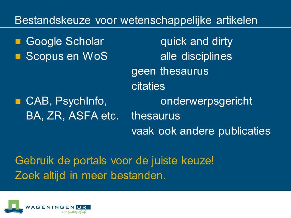 Bestandskeuze voor wetenschappelijke artikelen Google Scholarquick and dirty Scopus en WoSalle disciplines geen thesaurus citaties CAB, PsychInfo,onde