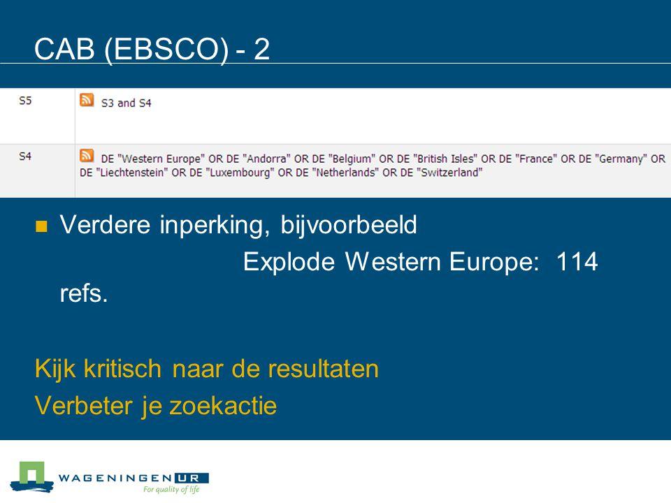 CAB (EBSCO) - 2 Verdere inperking, bijvoorbeeld Explode Western Europe: 114 refs. Kijk kritisch naar de resultaten Verbeter je zoekactie