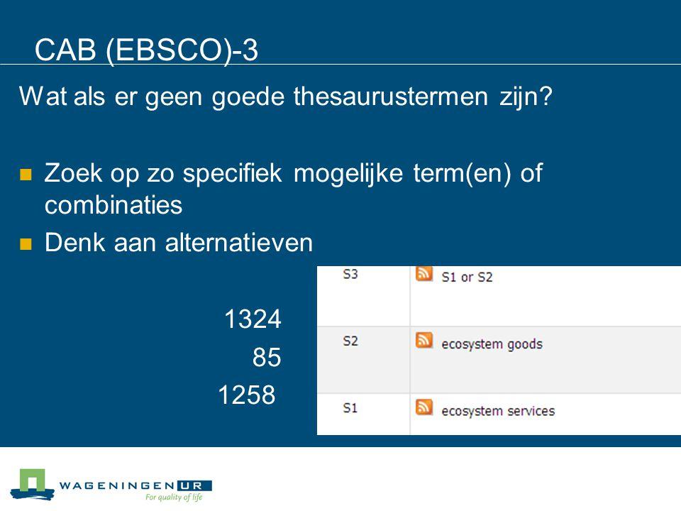 CAB (EBSCO)-3 Wat als er geen goede thesaurustermen zijn? Zoek op zo specifiek mogelijke term(en) of combinaties Denk aan alternatieven 1324 85 1258