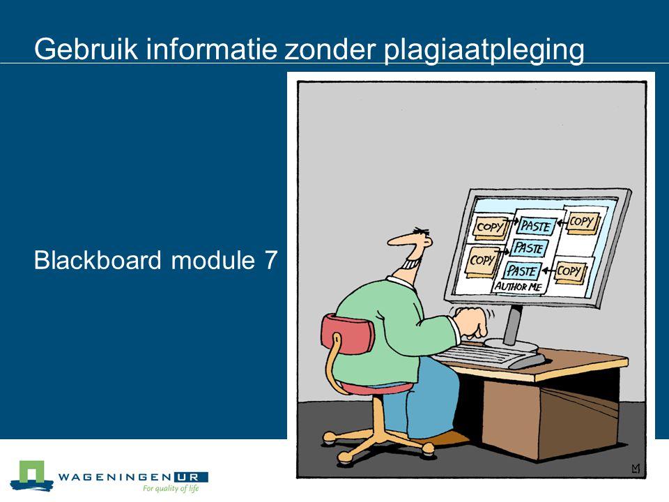Gebruik informatie zonder plagiaatpleging Blackboard module 7